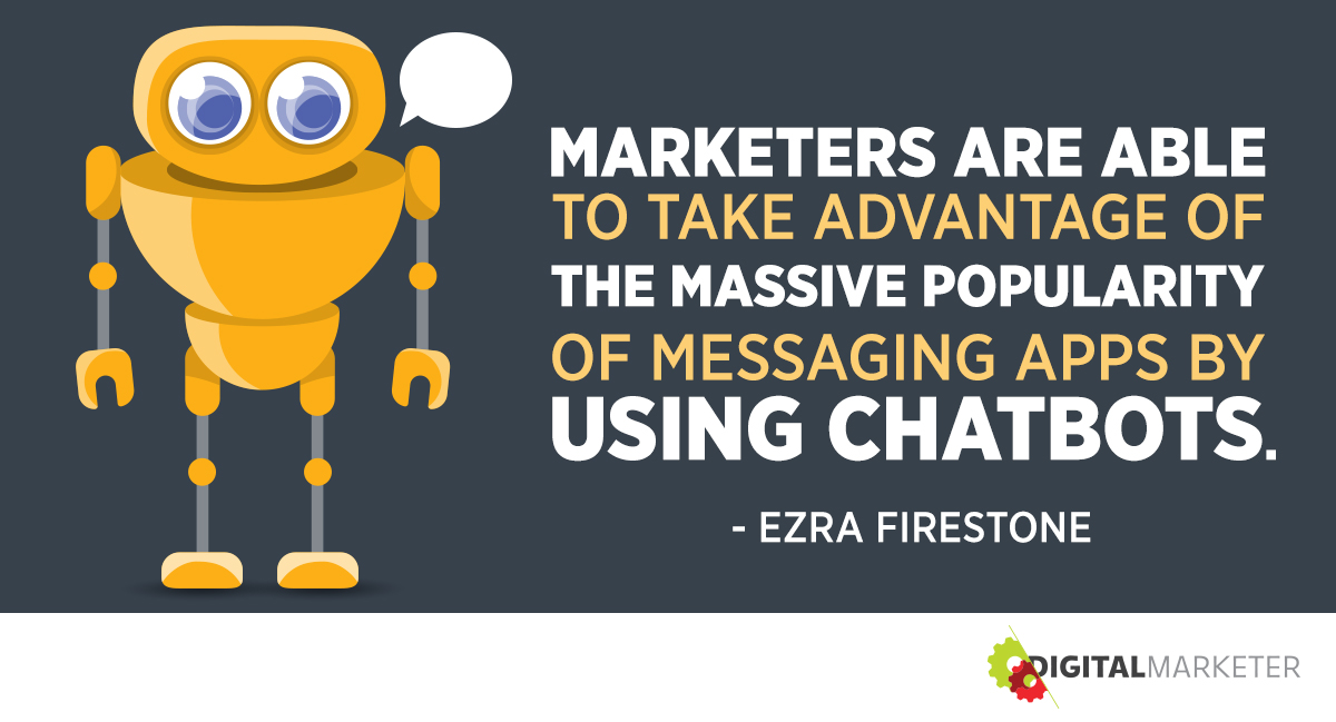 """Marketers are able to take advantage of the massive popularity of messaging apps by using chatbots."" ~Ezra Firestone"