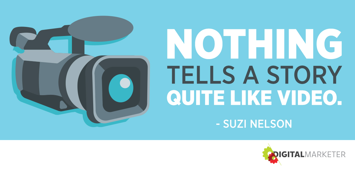 """Nothing tells a story quite like video."" ~Suzi Nelson"