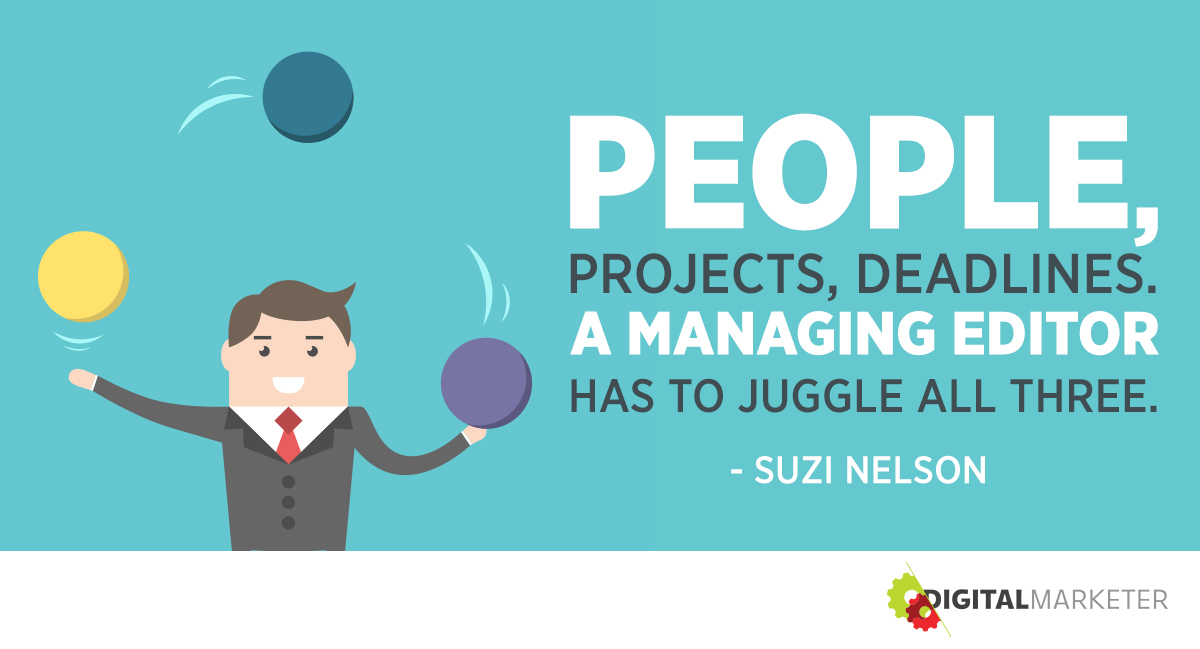 """People, projects, deadlines. A managing editor has to juggle all three."" ~Suzi Nelson"