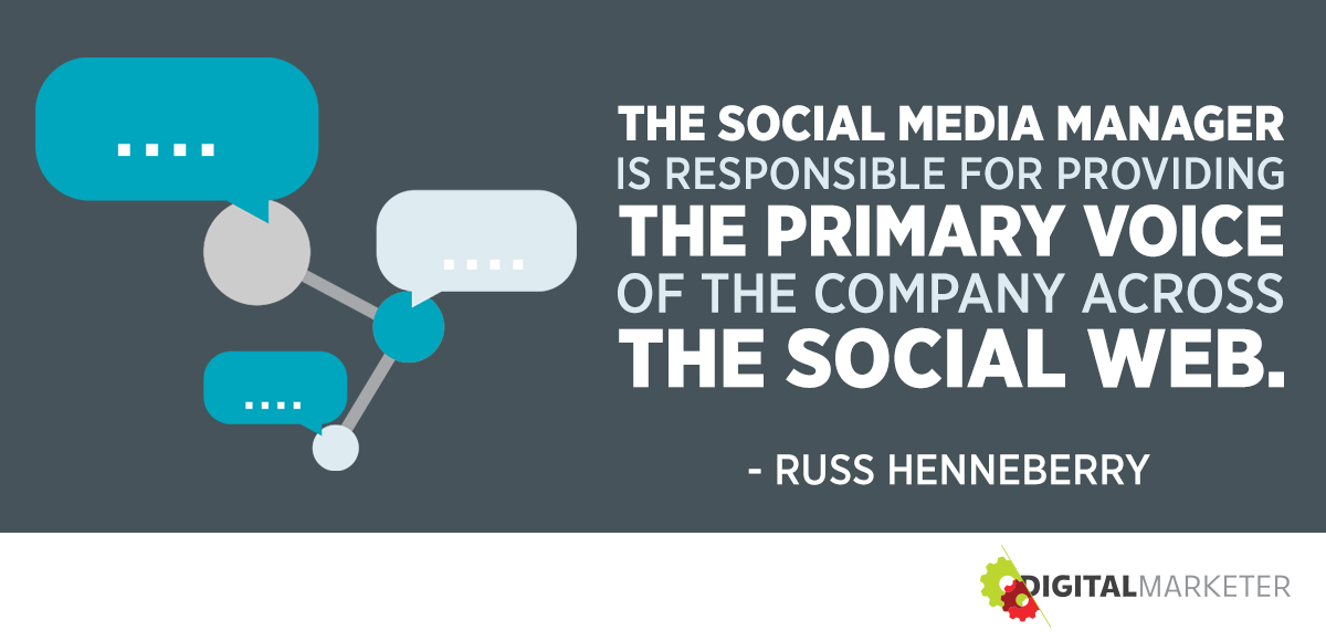 """The social media manager is responsible for providing the primary voice of the company across the social web."" ~Russ Henneberry"