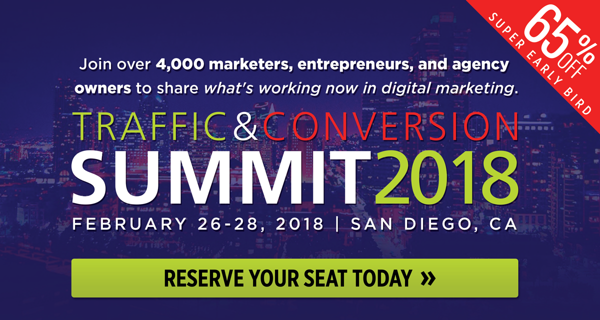 Reserve your seat today for Traffic & Conversion Summit 2018 and save 67% with Super Early Bird Pricing!