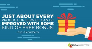 """Just about every product or service can be improved with some kind of free bonus."" ~Russ Henneberry"