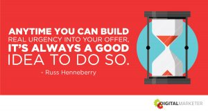 """Anytime you can build real urgency into your offer, it's always a good idea to do so."" ~Russ Henneberry"