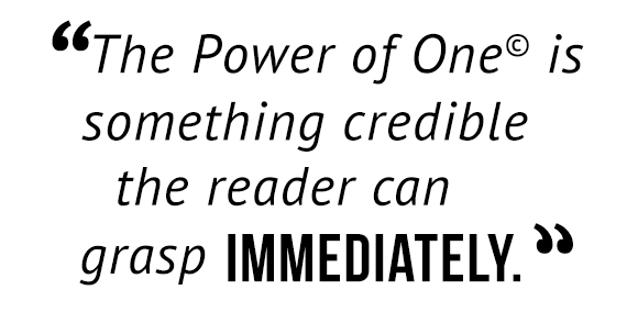 """The Power of One© is something credible the reader can grasp immediately."""