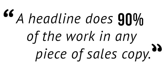 """A headline does 90% of the work in any piece of sales copy."""