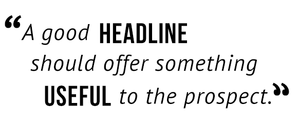 """A good headline should offer something useful to the prospect."""