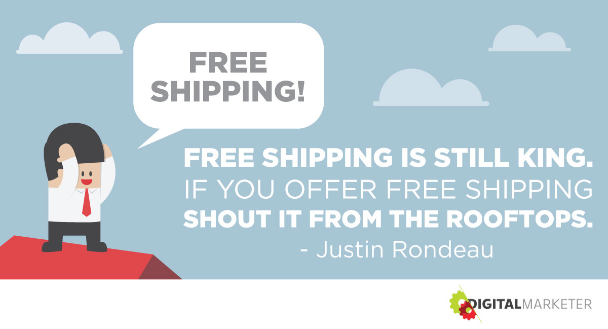 """Free shipping is still king. If you offer free shipping, shout it from the rooftops."" ~Justin Rondeau"