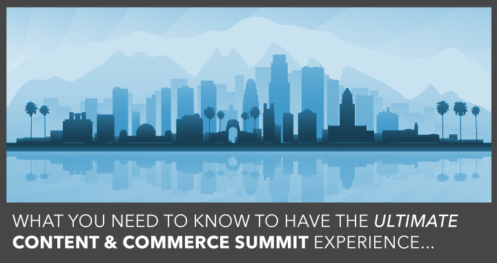 get the most out of content and commerce summit
