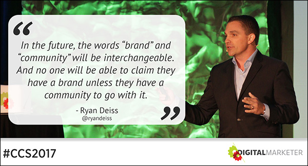 """In the future, the words 'brand' and 'community' will be interchangeable. And no one will be able to claim they have a brand unless they have a community to go with it."" ~Ryan Deiss"