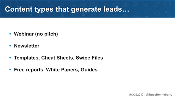 Content types that generate leads: webinars, newsletters, templates, cheat sheets, swipe files, free reports, white papers, guides