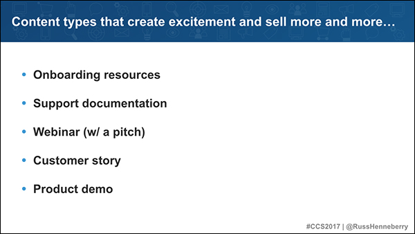 Content types that create excitement and sell more and more: onboarding resources, support documents, webinars, customer stories, product demos