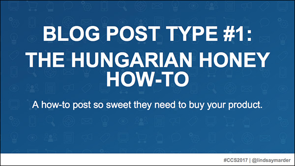 Blog Post Type #1: The Hungarian Honey How-To — a slide from Lindsay Marder's presentation at Content & Commerce Summit 2017