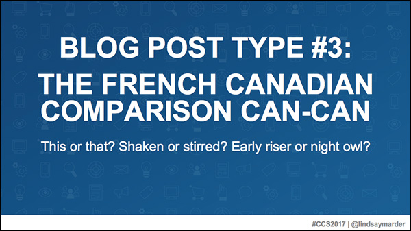 Blog Post Type #3: The French Canadian Comparison Can-Can — a slide from Lindsay Marder's presentation at Content & Commerce Summit 2017