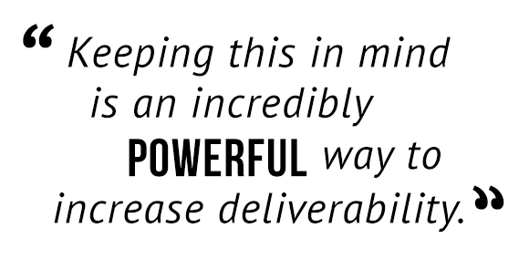 """Keeping this in mind is an incredibly powerful way to increase deliverability."""
