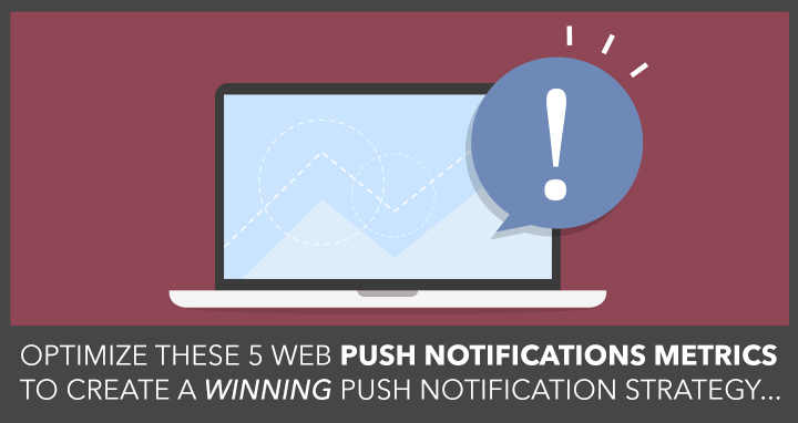 web push notification metrics to optimize