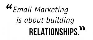 """Email is about building relationships."""