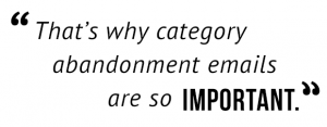 """That's why category abandonment emails are so important."""