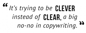 """It's trying to be clever instead of clear, a big no-no in copywriting."""