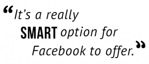 """It's a really smart option for Facebook to offer."""