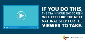 """""""If you do this, the CTA in your end screen will feel like the next natural step for the viewer to take."""""""