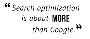 """Search optimization is about more than Google."""