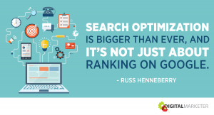 Search optimization is bigger than ever, and it's not just about ranking on Google. ~Russ Henneberry