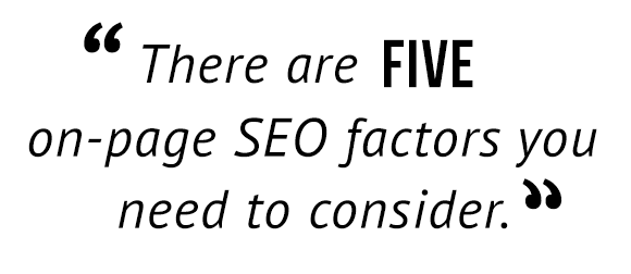 """There are five on-page SEO factors you need to consider."""
