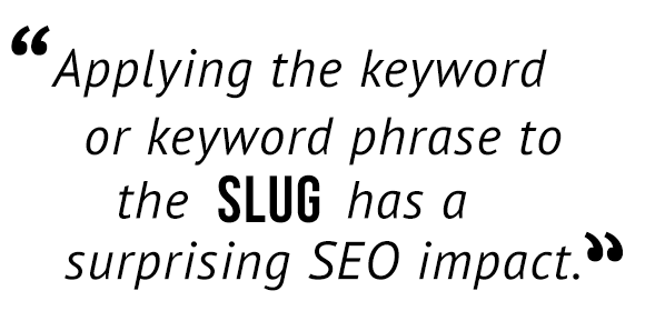 """Applying the keyword or keyword phrase to the slug has a surprising SEO impact."""