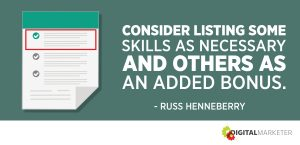 Consider listing some skills as necessary and others as an added bonus. ~Russ Henneberry