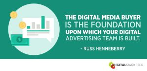 The digital media buyer is the foundation upon which your digital advertising team is built. ~Russ Henneberry