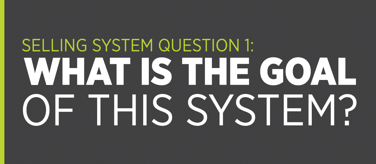 Selling System Question 1: What is the Goal of this System?