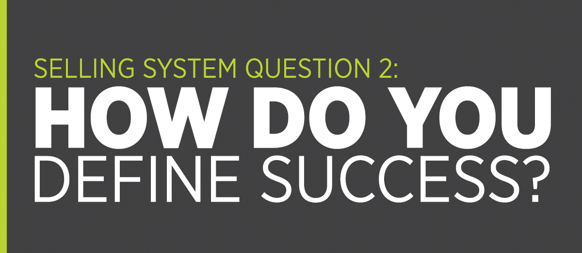Selling System Question 2: How Do You Define Success?