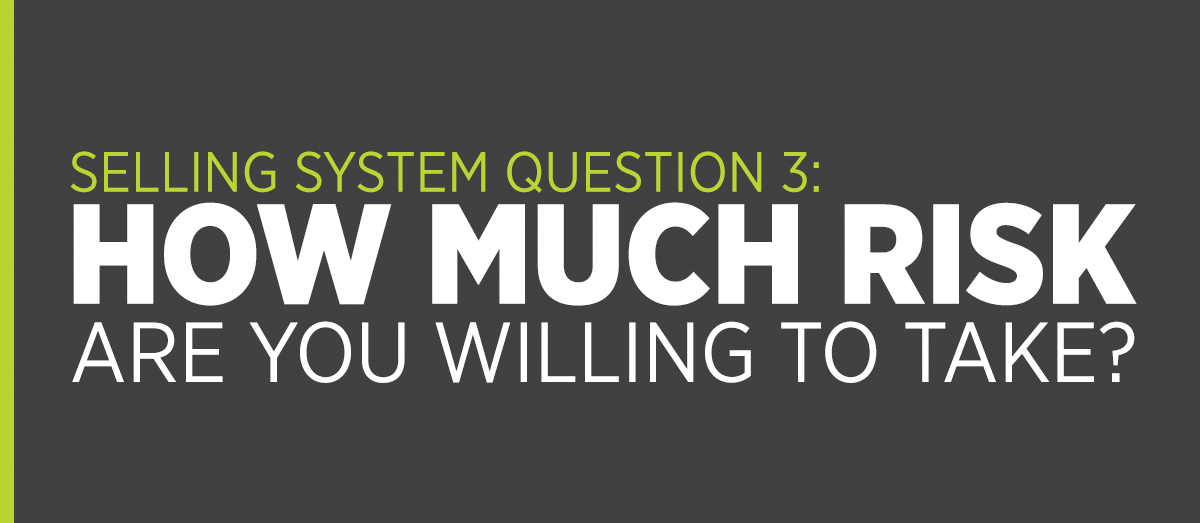 Selling System Question 3: How Much Risk Are You Willing to Take?