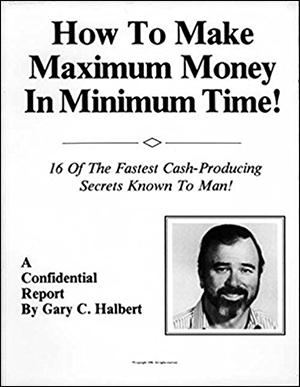 How to Make Maximum Money in Minimum Time by Gary C. Halbert