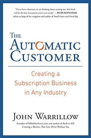 The Automatic Customer: Creating a Subscription Business in Any Industry by John Warrillow