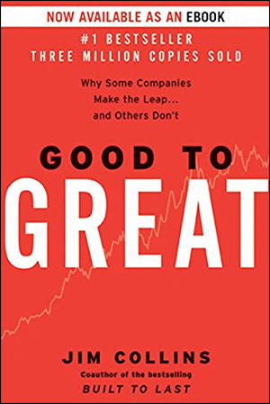 Good to Great: Why Some Companies Make the Leap... and Others Don't by Jim Collins