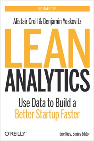 Lean Analytics:Use Data to Build a Better Startup Faster by Alistair Croll & Benjamin Yoskovitz