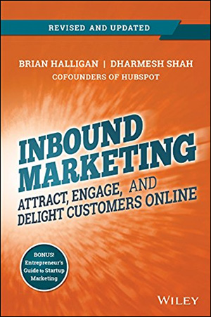 Inbound Marketing: Attract, Engage, and Delight Customers Online by Brian Halligan & Dharmesh Shah