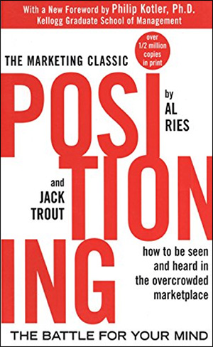 Positioning: The Battle for Your Mind by Al Ries & Jack Trout