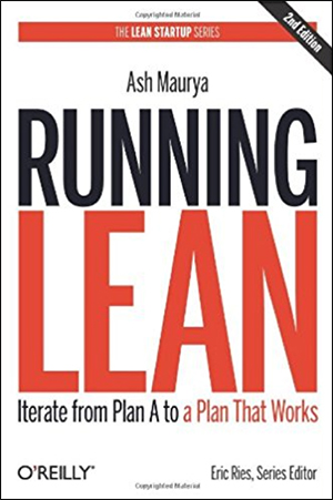 Running Lean: Iterate from Plan A to a Plan That Works by Ash Maurya