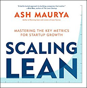 Scaling Lean: Mastering the Key Metrics for Startup Growth by Ash Maurya