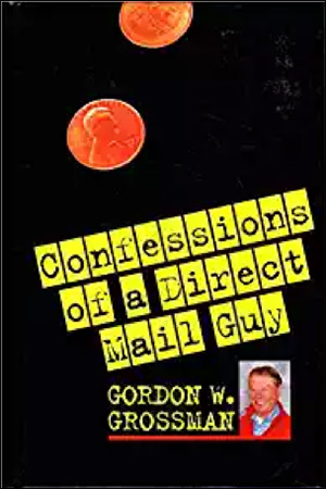 Confessions of a Direct Mail Guy by Gordon W. Grossman