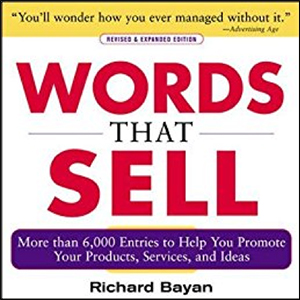 Words that Sell: More than 6000 Entries to Help You Promote Your Products, Services, and Ideas by Richard Bayan