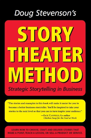 Story Theater Method: Strategic Storytelling in Business (previously titled: Never Be Boring Again) by Doug Stevenson