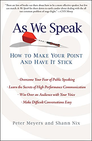 As We Speak: How to Make Your Point and Have It Stick by Peter Meyers & Shann Nix