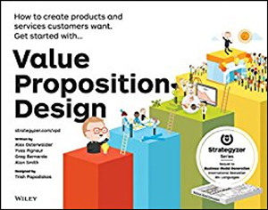 Value Proposition Design: How to Create Products and Services Customers Want by Alexander Osterwalder, Yves Pigneur, Gregory Bernarda, & Alan Smith