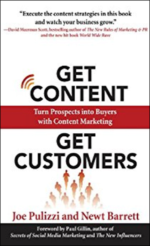 Get Content Get Customers: Turn Prospects into Buyers with Content Marketing by Joe Pulizzi & Newt Barrett