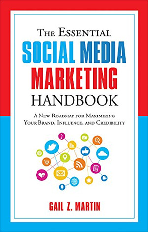 The Essential Social Media Marketing Handbook: A New Roadmap for Maximizing Your Brand, Influence, and Credibility by Gail Z. Martin