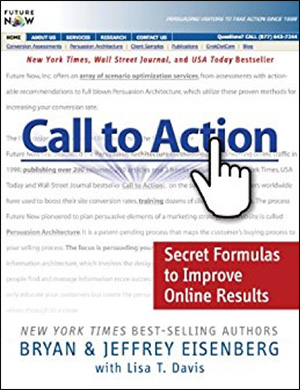 Call to Action: Secret Formulas to Improve Online Results by Bryan Eisenberg, Jeffrey Eisenberg, & Lisa T. Davis