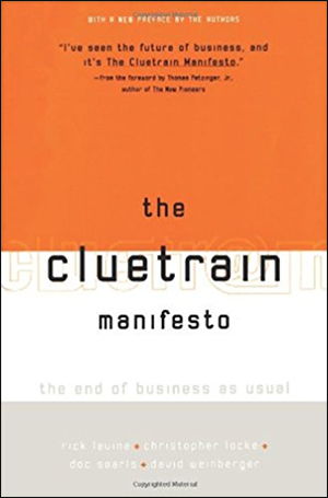 The Cluetrain Manifesto: The End of Business as Usual by Rick Levine, Christopher Locke, Doc Searls, & David Weinberger
